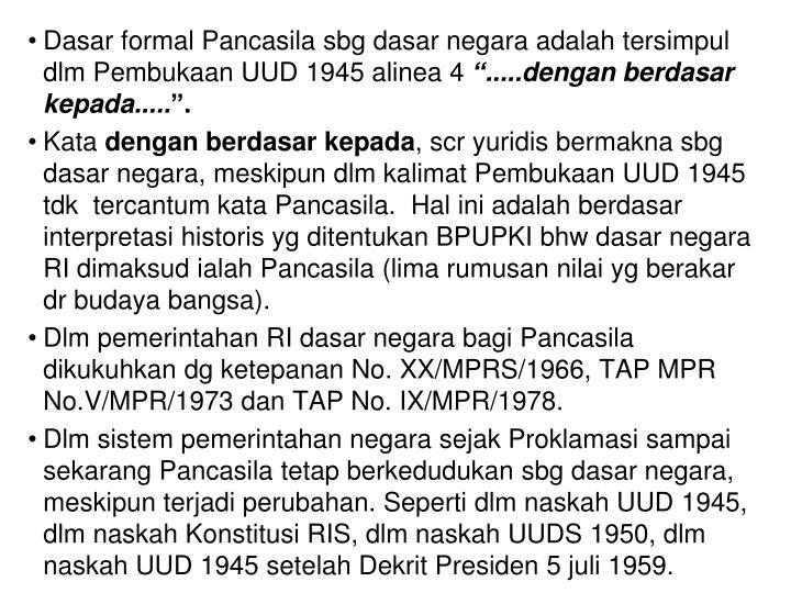 Dasar formal Pancasila sbg dasar negara adalah tersimpul dlm Pembukaan UUD 1945 alinea 4