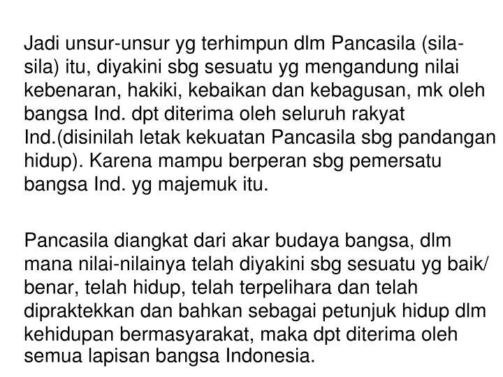 Jadi unsur-unsur yg terhimpun dlm Pancasila (sila-sila)