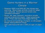game hunters in a warmer climate