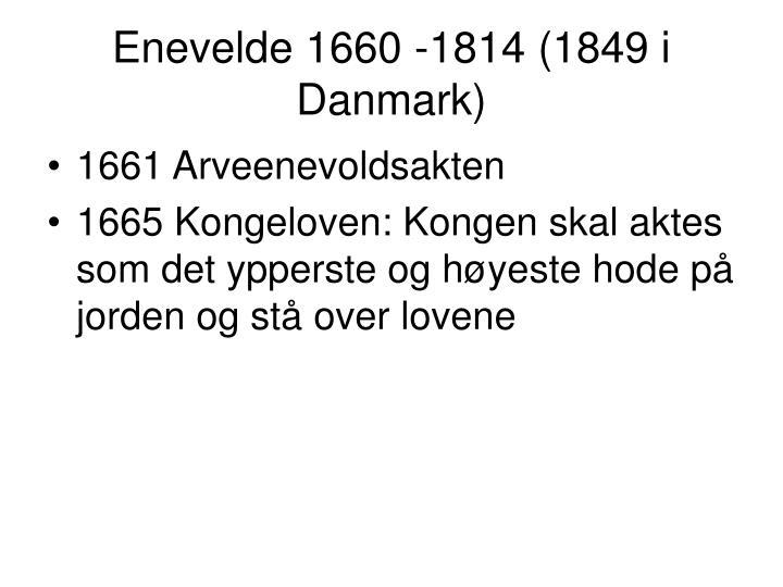 Enevelde 1660 -1814 (1849 i Danmark)