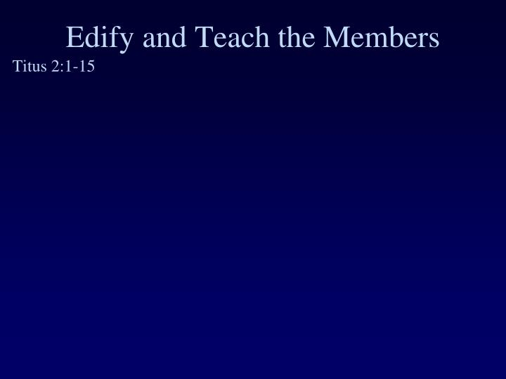 Edify and Teach the Members