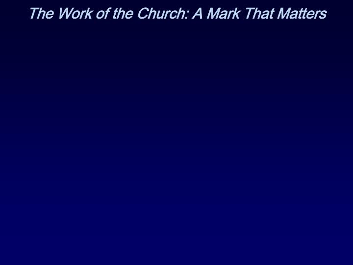 The work of the church a mark that matters