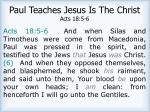 paul teaches jesus is the christ acts 18 5 6
