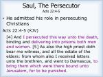 saul the persecutor acts 22 4 5