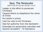 saul the persecutor acts 9 1 19 22 1 16 26 1 18 gal 1 13 17