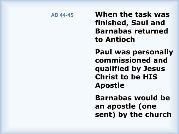 When the task was finished, Saul and Barnabas returned to Antioch