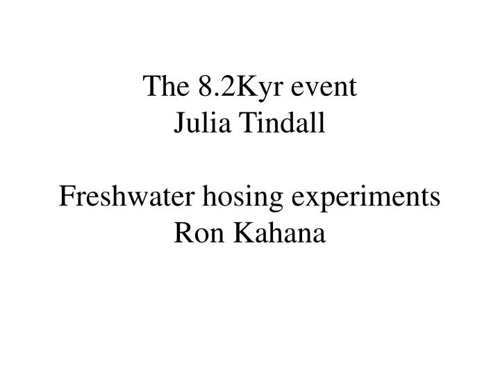 The 8 2kyr event julia tindall freshwater hosing experiments ron kahana