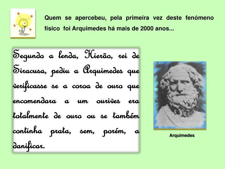 Quem se apercebeu, pela primeira vez deste fenómeno físico  foi Arquimedes há mais de 2000 anos...
