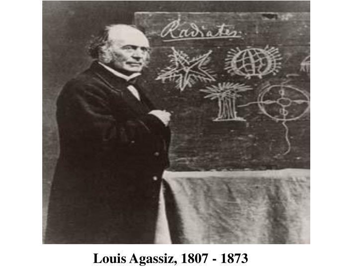 Louis Agassiz, 1807 - 1873