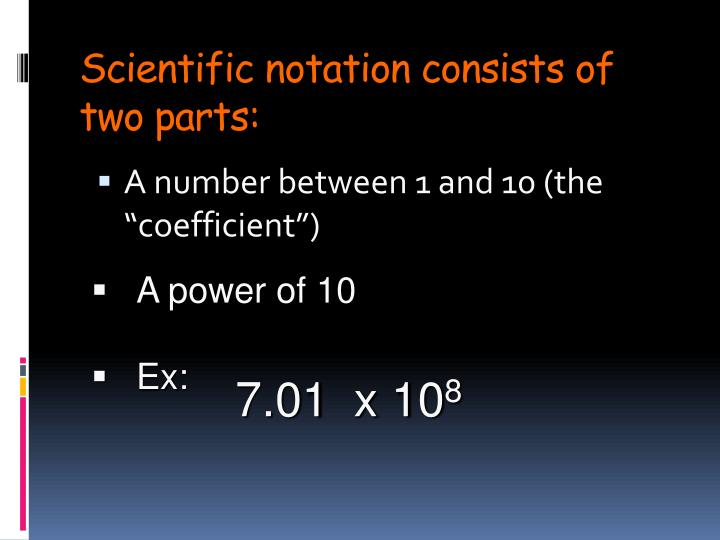 Scientific notation consists of two parts
