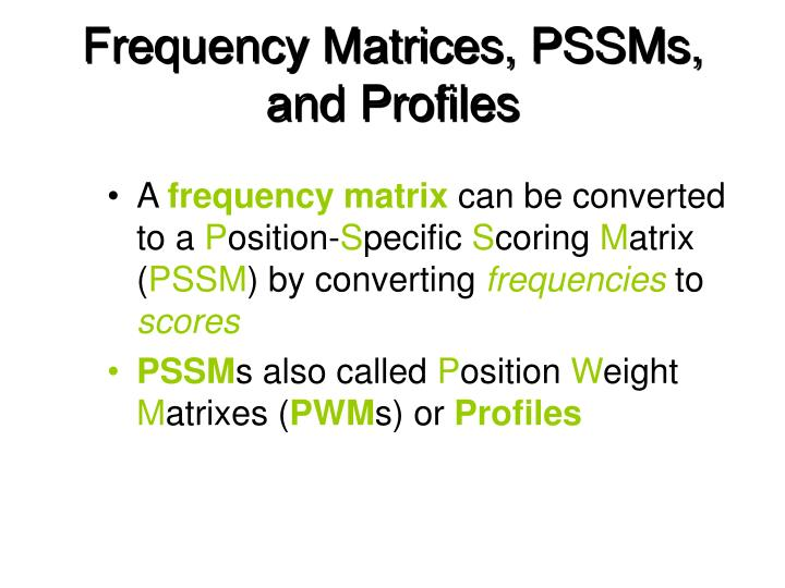 Frequency Matrices, PSSMs, and Profiles