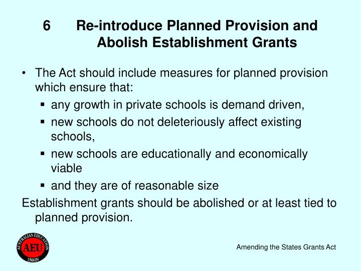6	Re-introduce Planned Provision and Abolish Establishment Grants