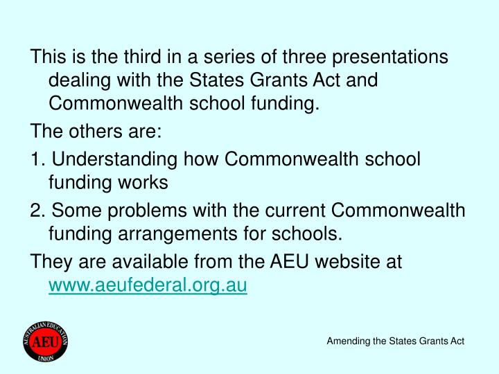 This is the third in a series of three presentations dealing with the States Grants Act and Commonwealth school funding.