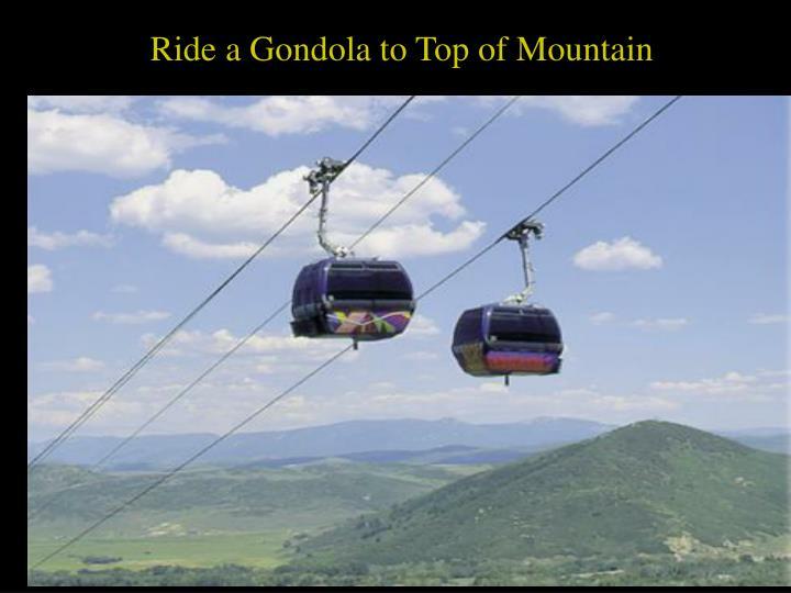 Ride a Gondola to Top of Mountain