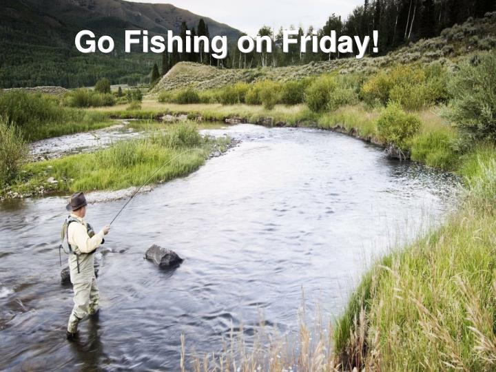 Go Fishing on Friday!