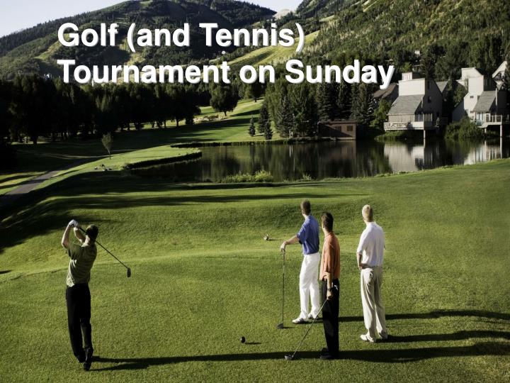 Golf (and Tennis) Tournament on Sunday