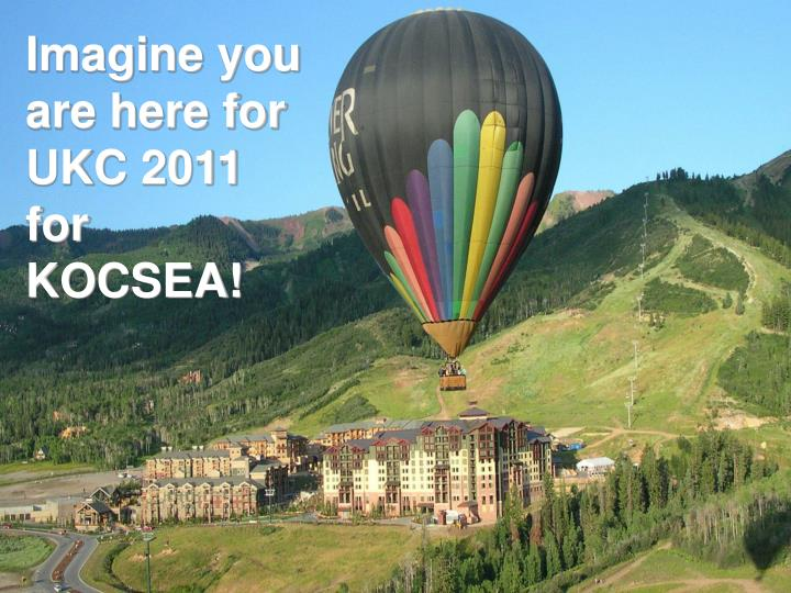 Imagine you are here for UKC 2011 for