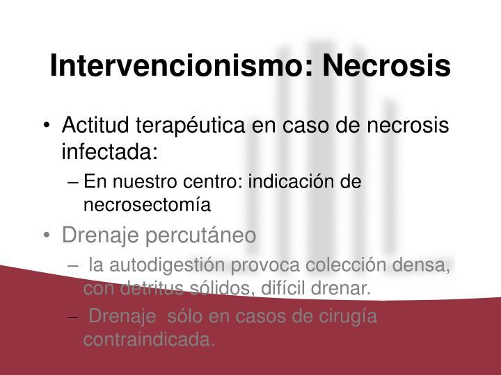Intervencionismo: Necrosis