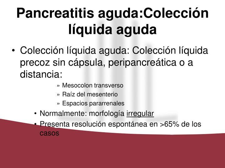 Pancreatitis aguda:Colección líquida aguda