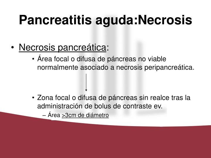 Pancreatitis aguda:Necrosis
