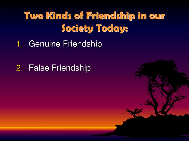 Two Kinds of Friendship in our Society Today: