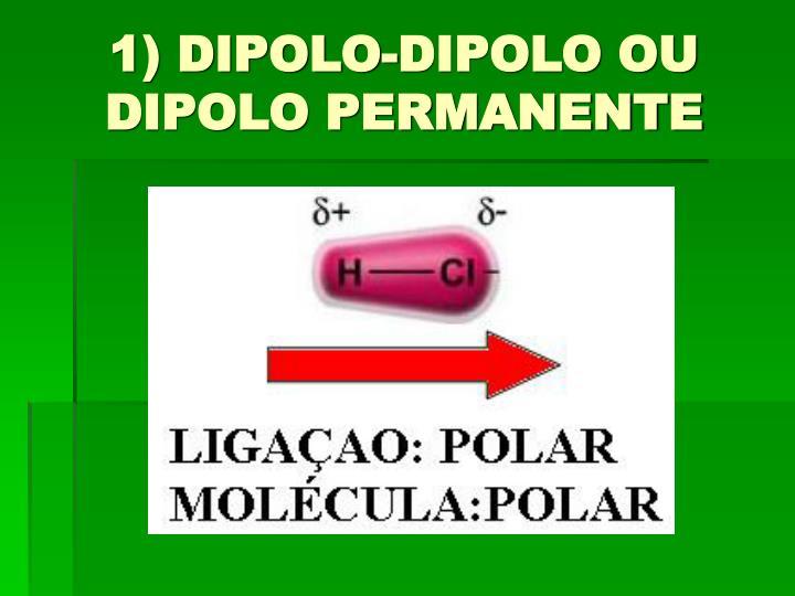 1) DIPOLO-DIPOLO OU DIPOLO PERMANENTE