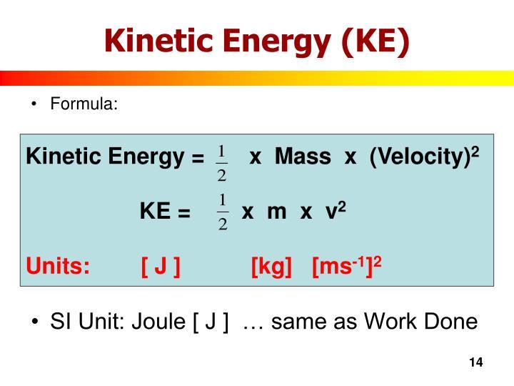 Kinetic Energy =       x  Mass  x  (Velocity)