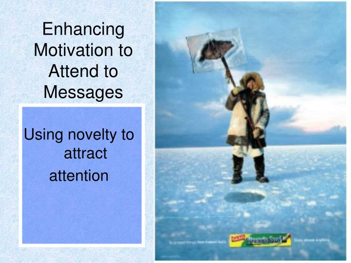 Enhancing Motivation to Attend to Messages