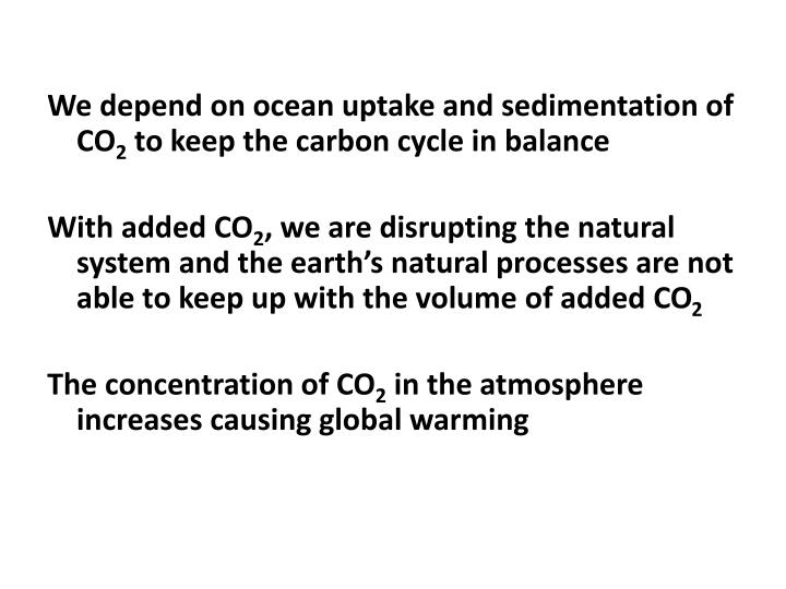 We depend on ocean uptake and sedimentation of CO