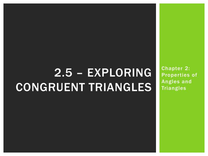2.5 – Exploring congruent triangles