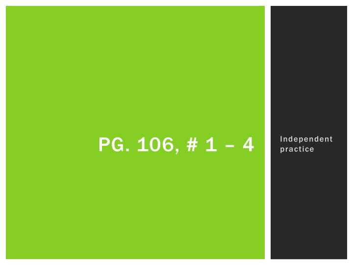 Pg. 106, # 1 – 4