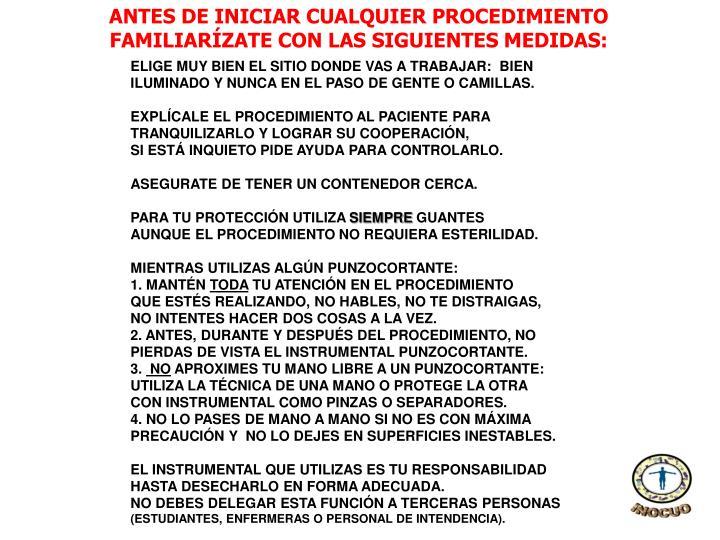 ANTES DE INICIAR CUALQUIER PROCEDIMIENTO