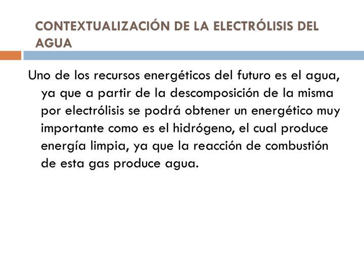 CONTEXTUALIZACIÓN DE LA ELECTRÓLISIS DEL AGUA