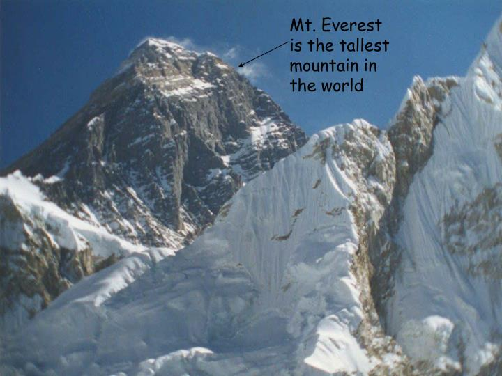 Mt. Everest is the tallest mountain in the world