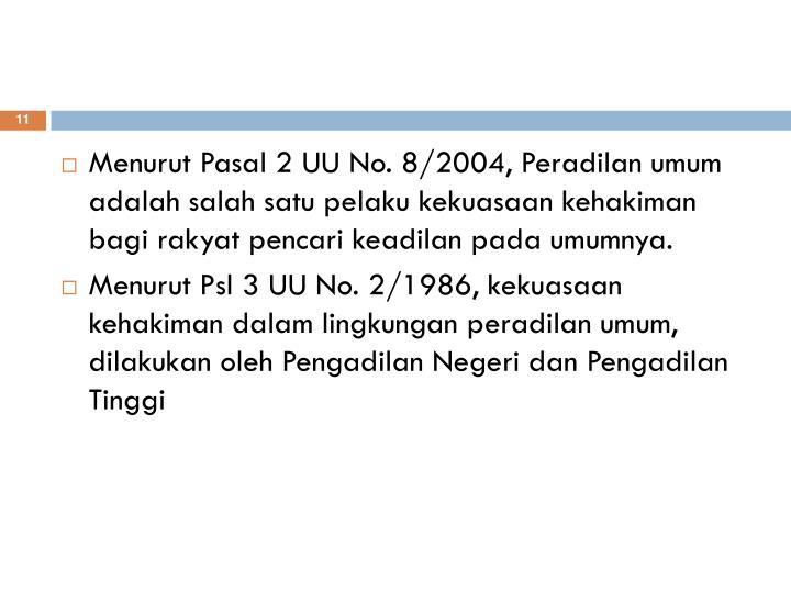Menurut Pasal 2 UU No. 8/2004,