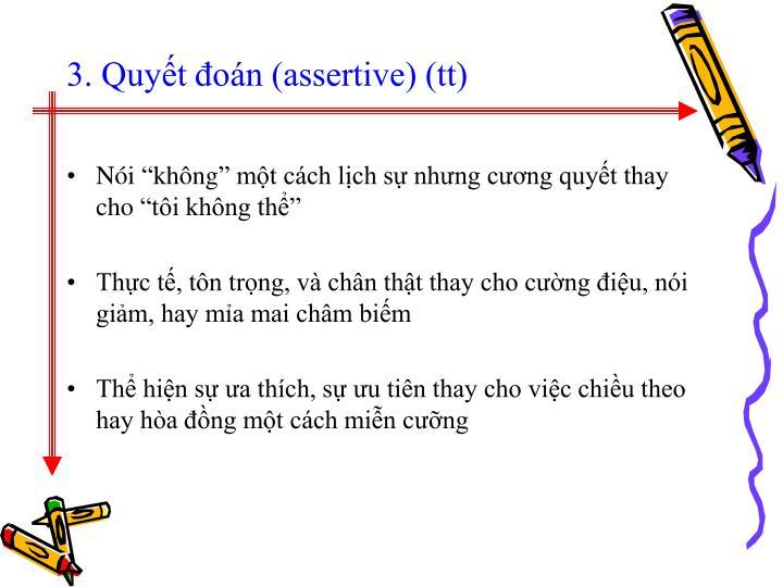 3. Quyết đoán (assertive) (tt)