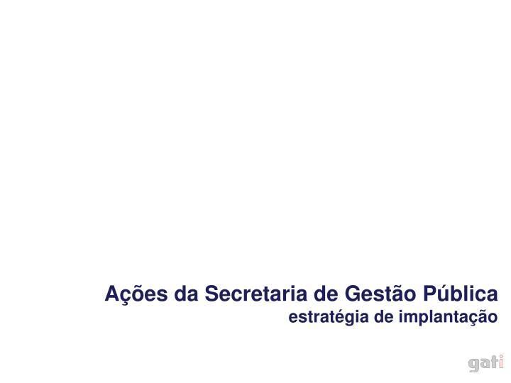 Ações da Secretaria de Gestão Pública