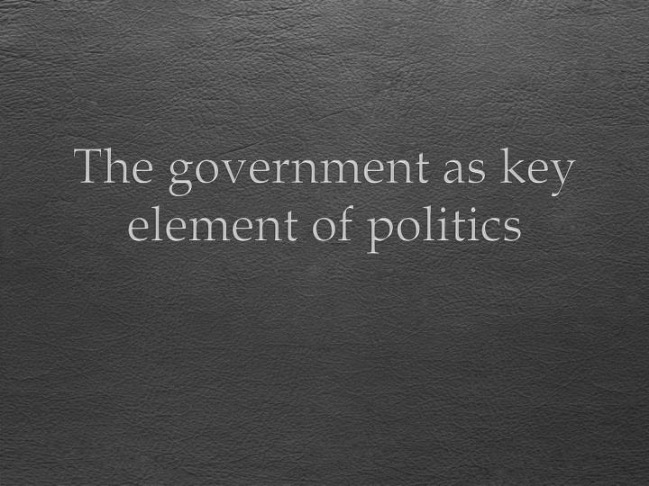 The government as key element of politics