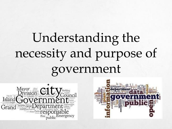 Understanding the necessity and purpose of government