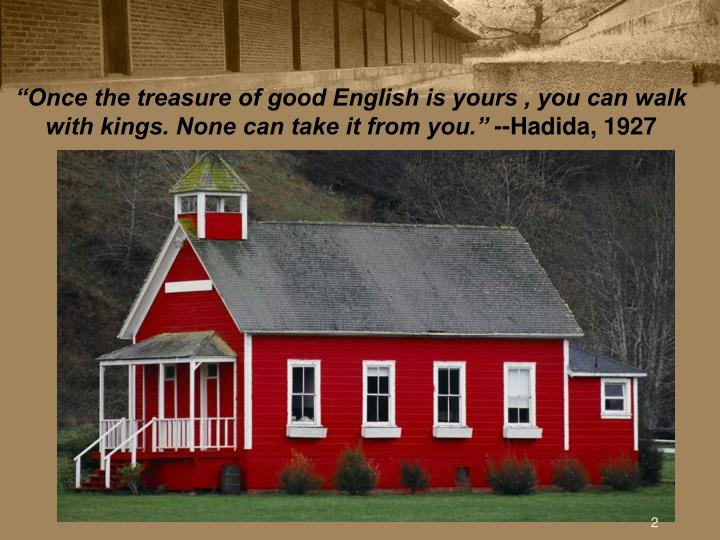 """""""Once the treasure of good English is yours , you can walk with kings. None can take it from you."""""""