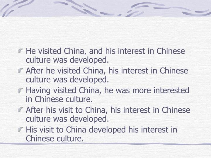 He visited China, and his interest in Chinese culture was developed.
