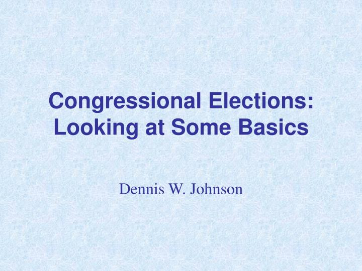 Congressional elections looking at some basics
