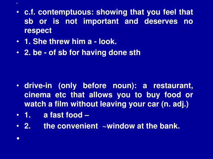 c.f. contemptuous: showing that you feel that sb or is not important and deserves no respect