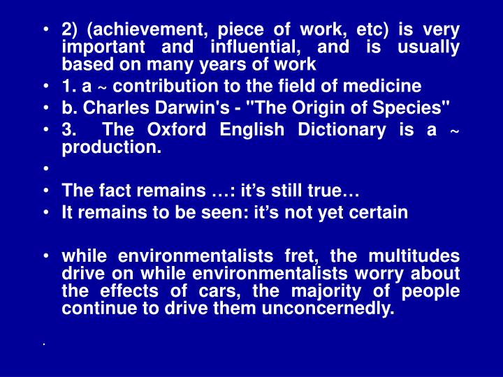 2) (achievement, piece of work, etc) is very important and influential, and is usually based on many years of work