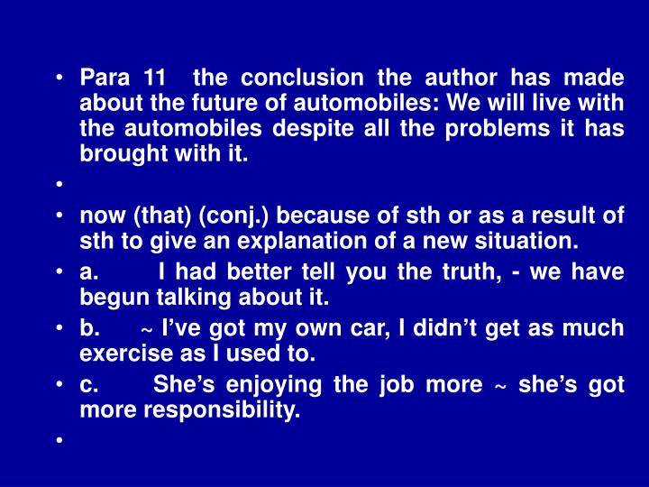 Para 11  the conclusion the author has made about the future of automobiles: We will live with the automobiles despite all the problems it has brought with it.