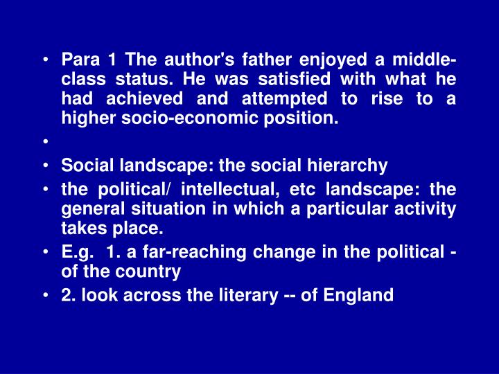 Para 1 The author's father enjoyed a middle-class status. He was satisfied with what he had achieved and attempted to rise to a higher socio-economic position.