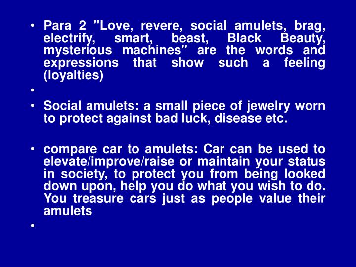 "Para 2 ""Love, revere, social amulets, brag, electrify, smart, beast, Black Beauty, mysterious machines"" are the words and expressions that show such a feeling (loyalties)"
