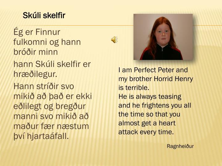 Ég er Finnur fulkomni og hann bróðir minn