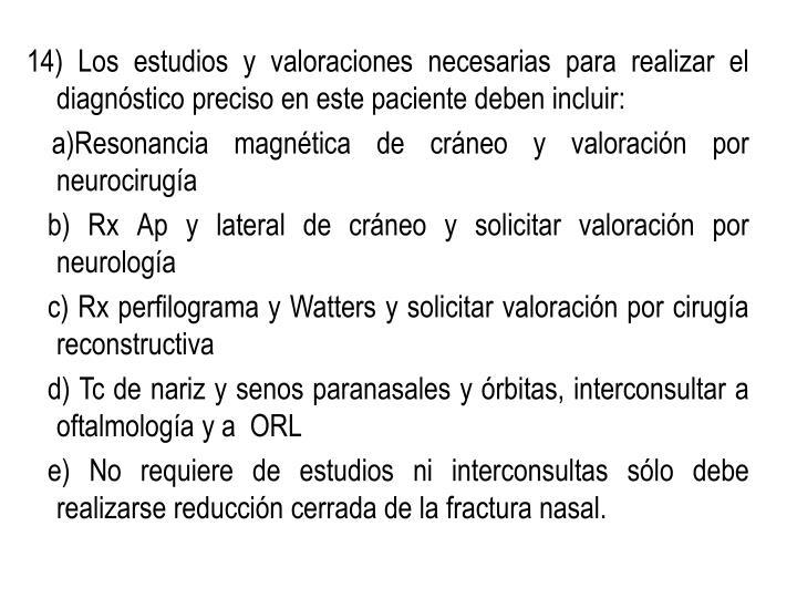 14) Los estudios y valoraciones necesarias para realizar el diagnóstico preciso en este paciente deben incluir: