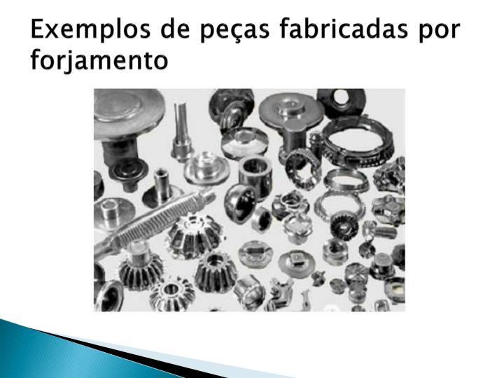 Exemplos de peças fabricadas por forjamento